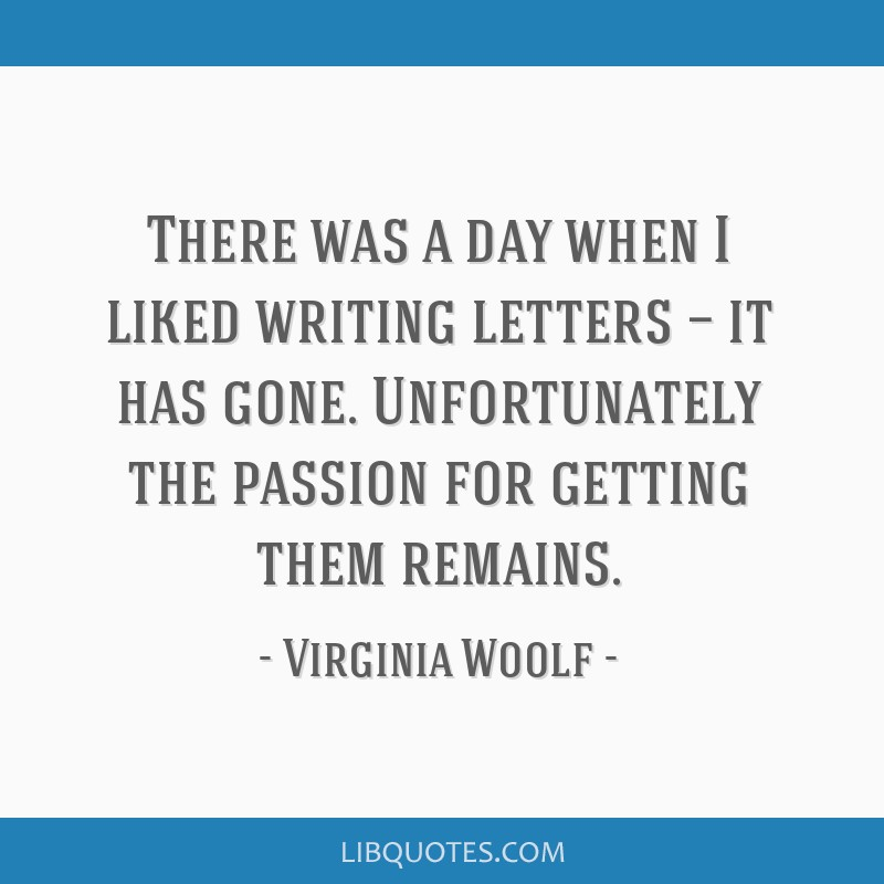 There was a day when I liked writing letters — it has gone. Unfortunately the passion for getting them remains.