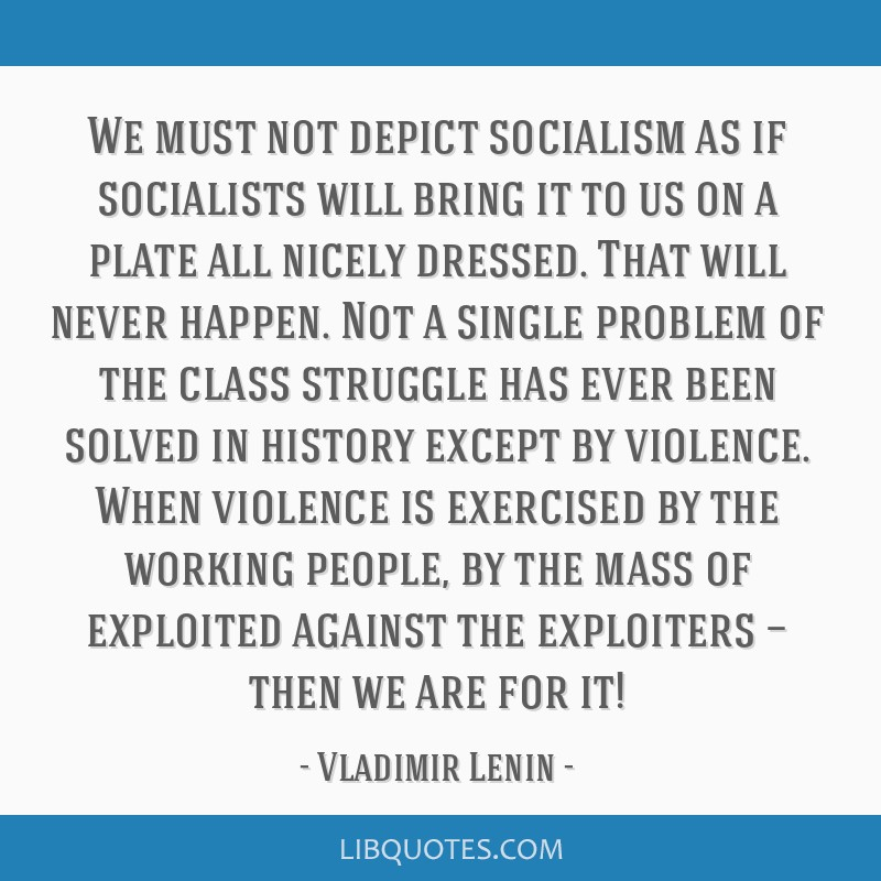 We must not depict socialism as if socialists will bring it to us on a plate all nicely dressed. That will never happen. Not a single problem of the...