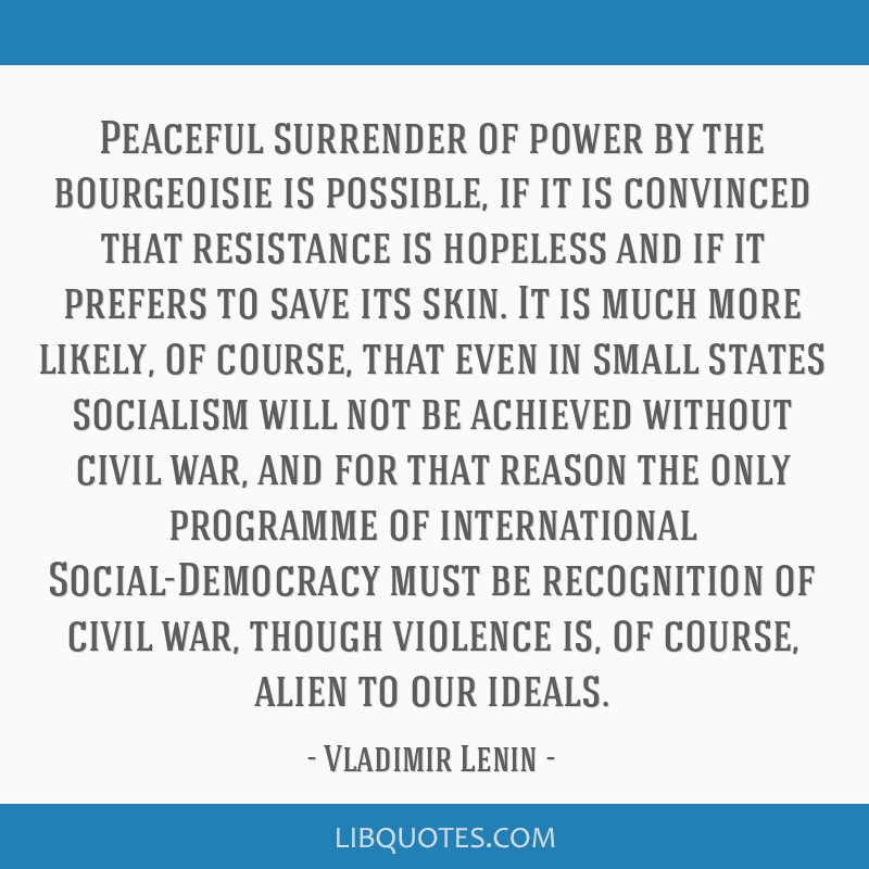 Peaceful surrender of power by the bourgeoisie is possible, if it is convinced that resistance is hopeless and if it prefers to save its skin. It is...