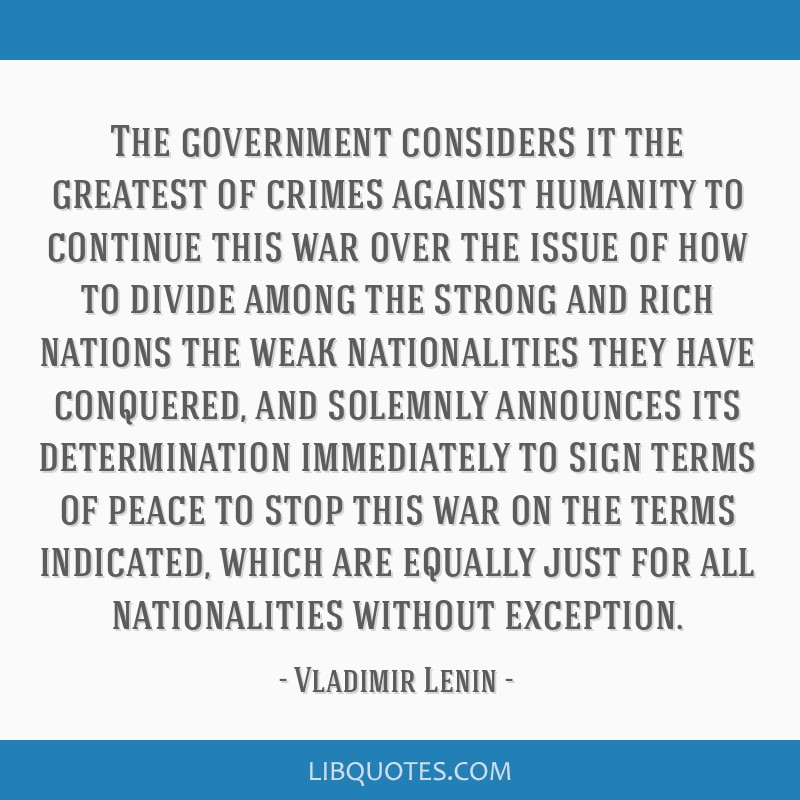 The government considers it the greatest of crimes against humanity to continue this war over the issue of how to divide among the strong and rich...