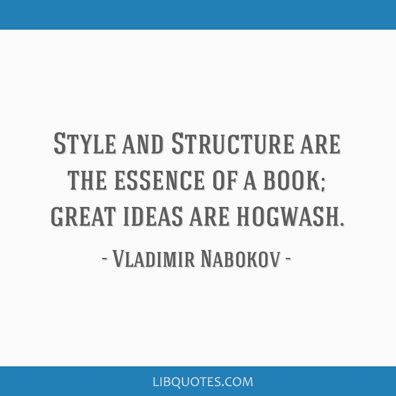 Style and Structure are the essence of a book; great ideas are hogwash.