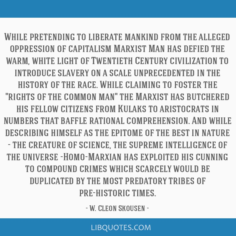 While pretending to liberate mankind from the alleged oppression of capitalism Marxist Man has defied the warm, white light of Twentieth Century...