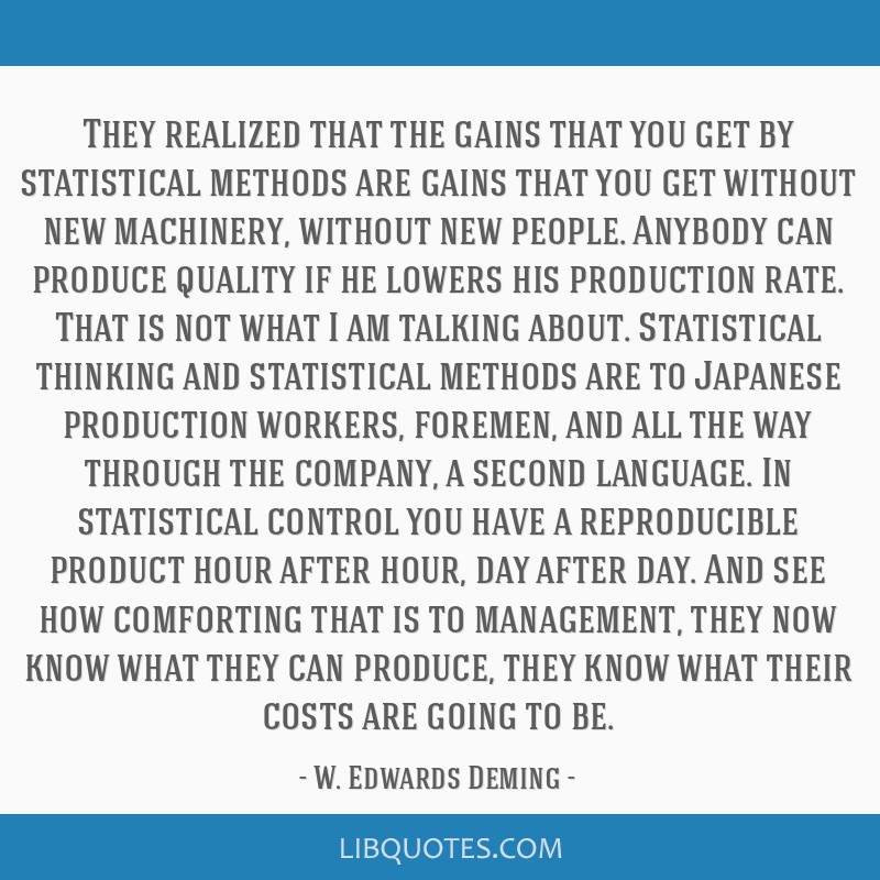 They realized that the gains that you get by statistical methods are gains that you get without new machinery, without new people. Anybody can...