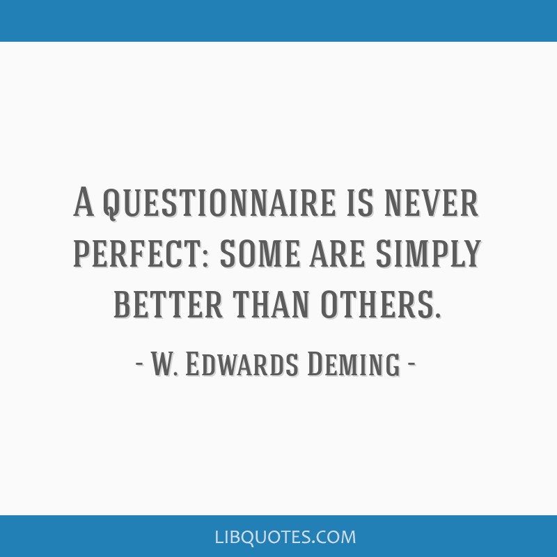 A questionnaire is never perfect: some are simply better than others.