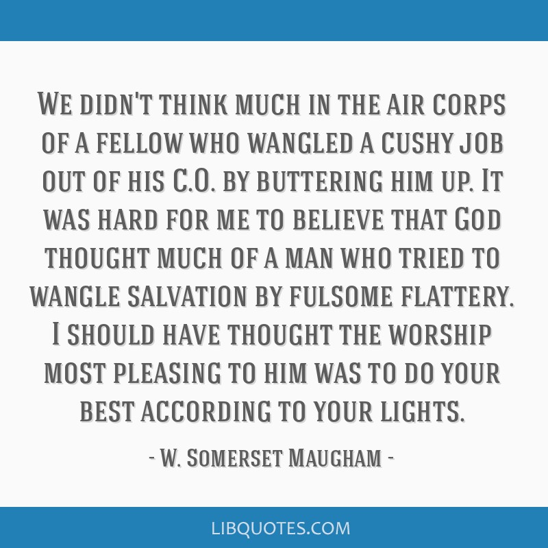 We didn't think much in the air corps of a fellow who wangled a cushy job out of his C.O. by buttering him up. It was hard for me to believe that God ...