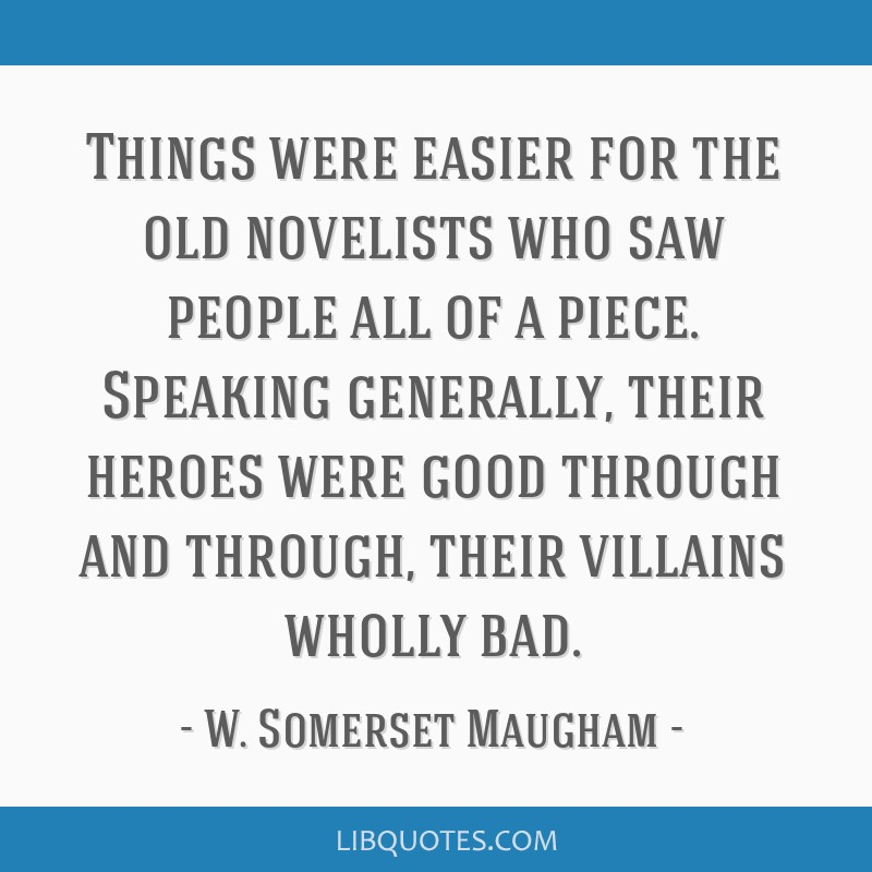 Things were easier for the old novelists who saw people all of a piece. Speaking generally, their heroes were good through and through, their...
