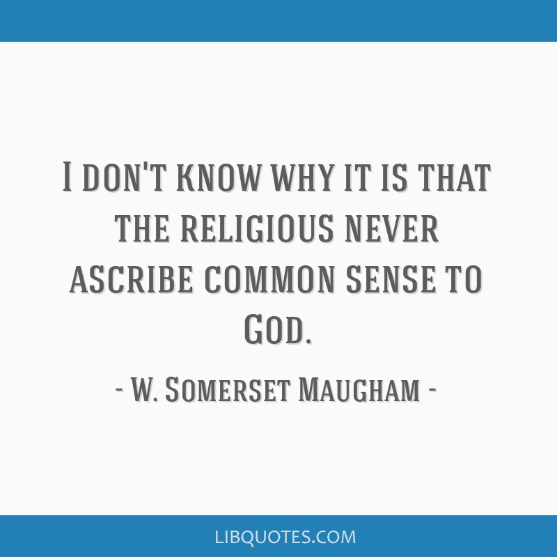 I don't know why it is that the religious never ascribe common sense to God.