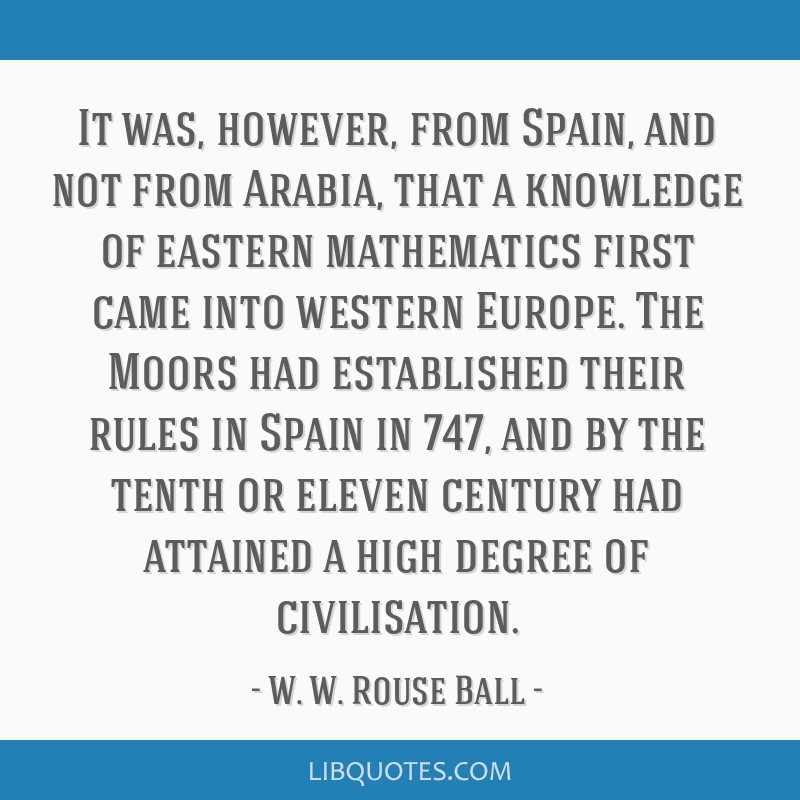 It was, however, from Spain, and not from Arabia, that a knowledge of eastern mathematics first came into western Europe. The Moors had established...