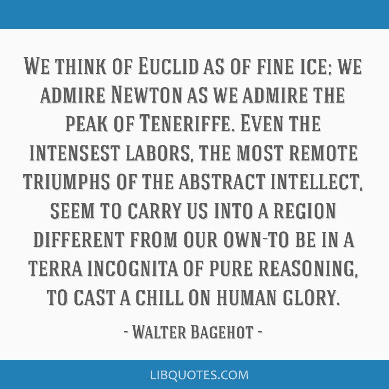 We think of Euclid as of fine ice; we admire Newton as we admire the peak of Teneriffe. Even the intensest labors, the most remote triumphs of the...