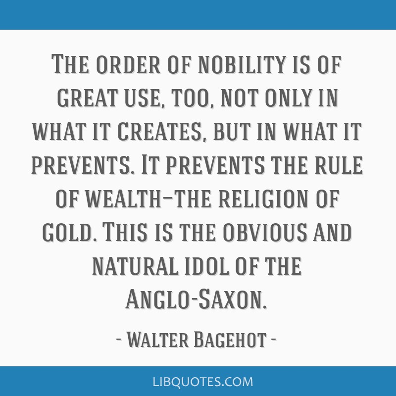 The order of nobility is of great use, too, not only in what it creates, but in what it prevents. It prevents the rule of wealth—the religion of...