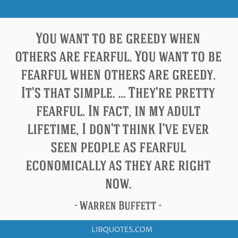 You want to be greedy when others are fearful. You want to be fearful when others are greedy. It's that simple. … They're pretty fearful. In fact,...