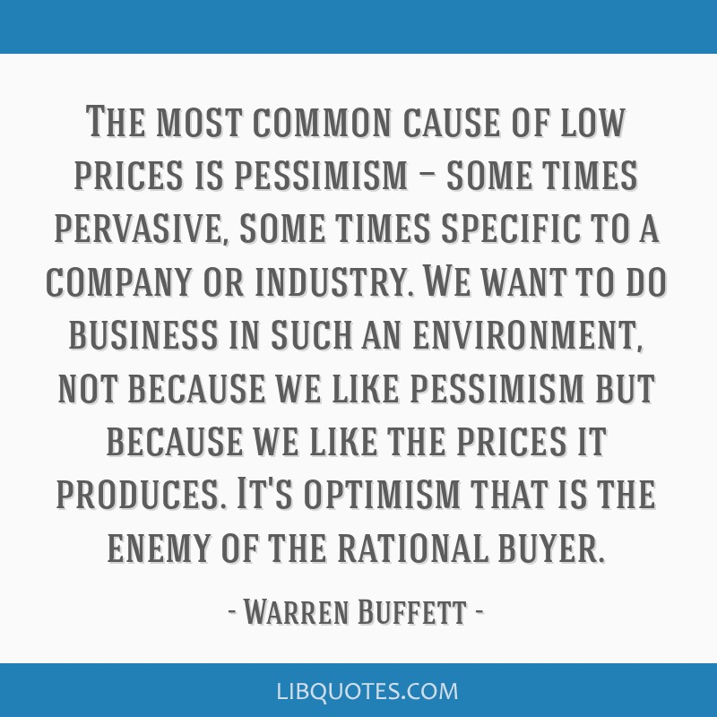 The most common cause of low prices is pessimism — some times pervasive, some times specific to a company or industry. We want to do business in...