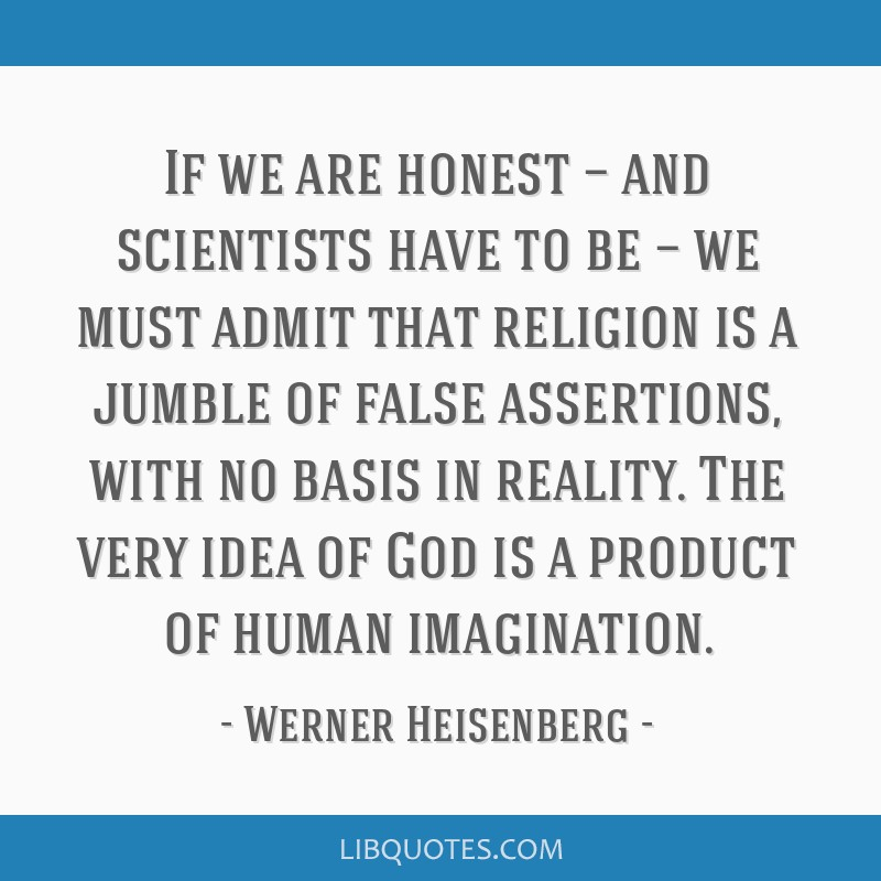 If we are honest — and scientists have to be — we must admit that religion is a jumble of false assertions, with no basis in reality. The very...