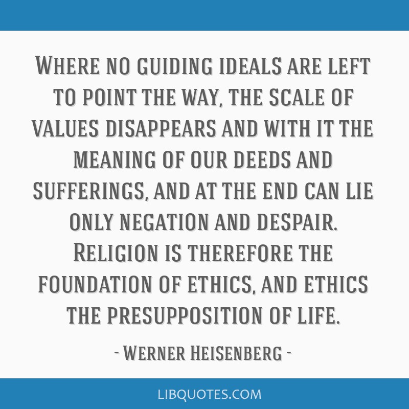 Where no guiding ideals are left to point the way, the scale of values disappears and with it the meaning of our deeds and sufferings, and at the end ...