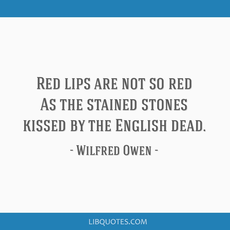 Red lips are not so red As the stained stones kissed by the English dead.