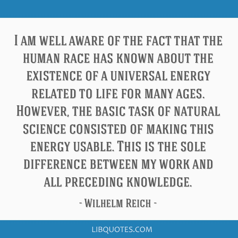 I am well aware of the fact that the human race has known about the existence of a universal energy related to life for many ages. However, the basic ...