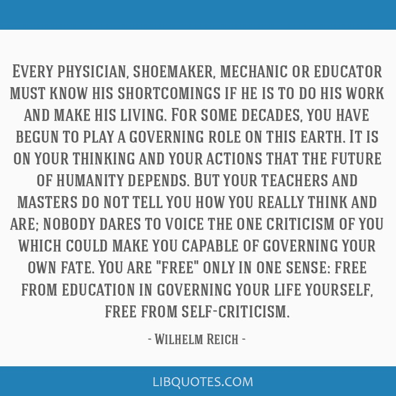 Every physician, shoemaker, mechanic or educator must know his shortcomings if he is to do his work and make his living. For some decades, you have...