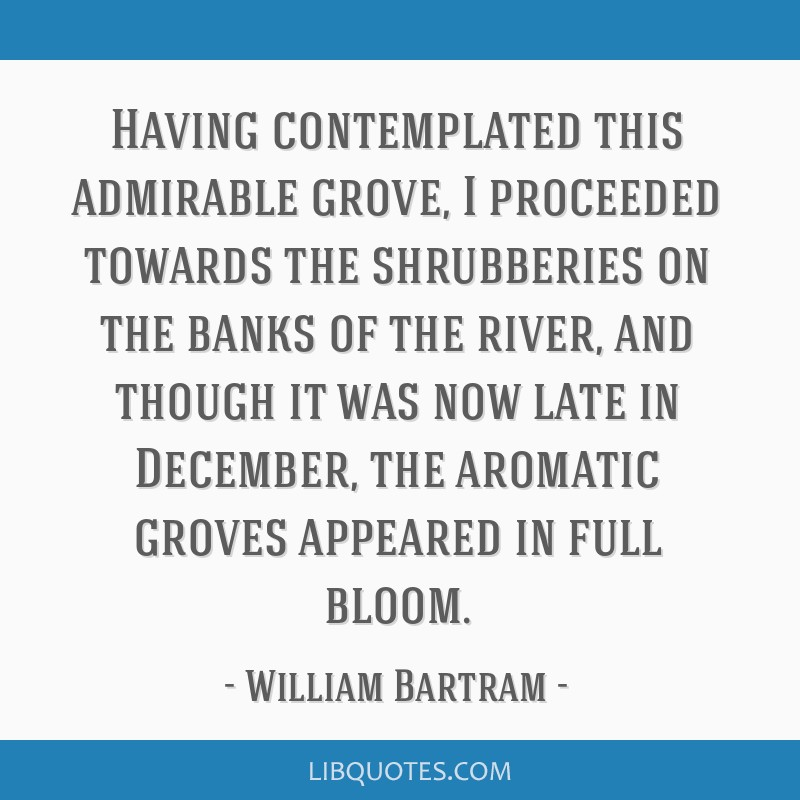Having contemplated this admirable grove, I proceeded towards the shrubberies on the banks of the river, and though it was now late in December, the...