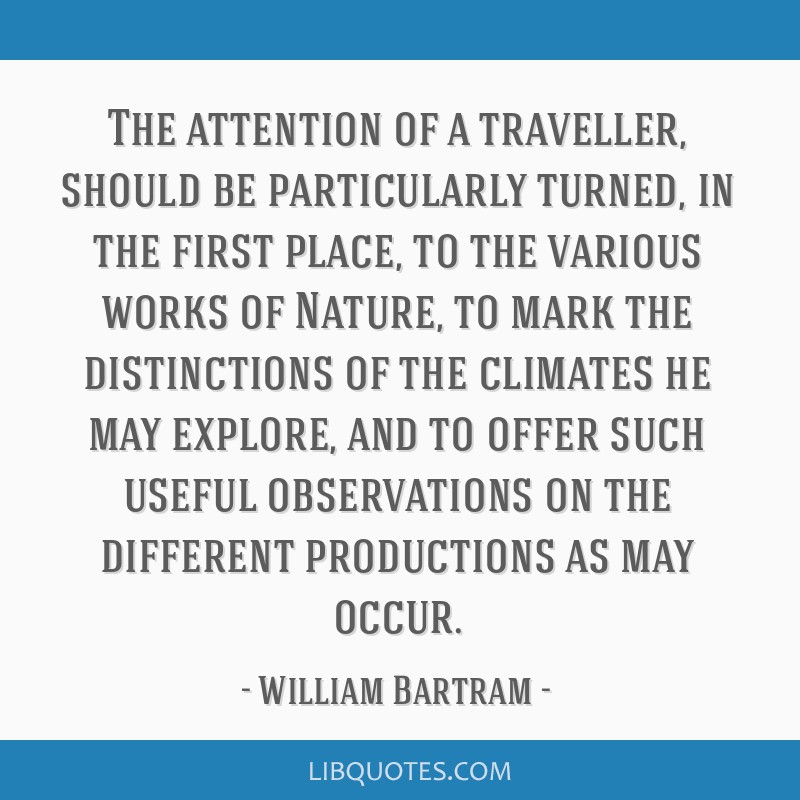 The attention of a traveller, should be particularly turned, in the first place, to the various works of Nature, to mark the distinctions of the...