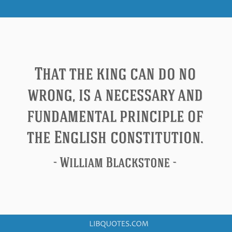 That the king can do no wrong, is a necessary and fundamental principle of the English constitution.