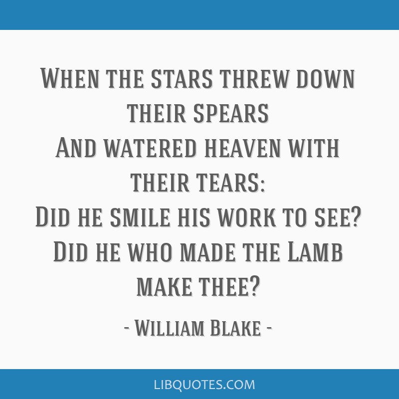 William Blake Love Quotes: When The Stars Threw Down Their Spears And Watered Heaven