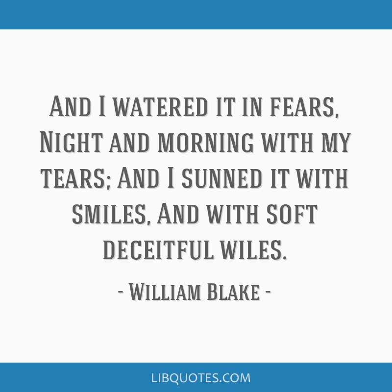William Blake Love Quotes: And I Watered It In Fears, Night And Morning With My Tears