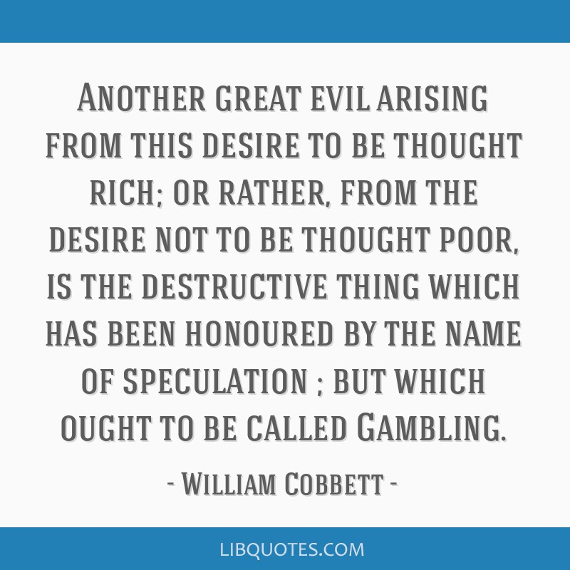 Another great evil arising from this desire to be thought rich; or rather, from the desire not to be thought poor, is the destructive thing which has ...