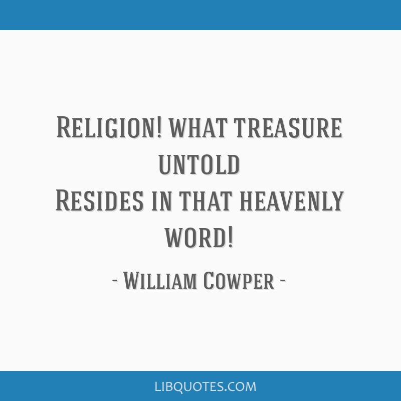 Religion! what treasure untold Resides in that heavenly word!