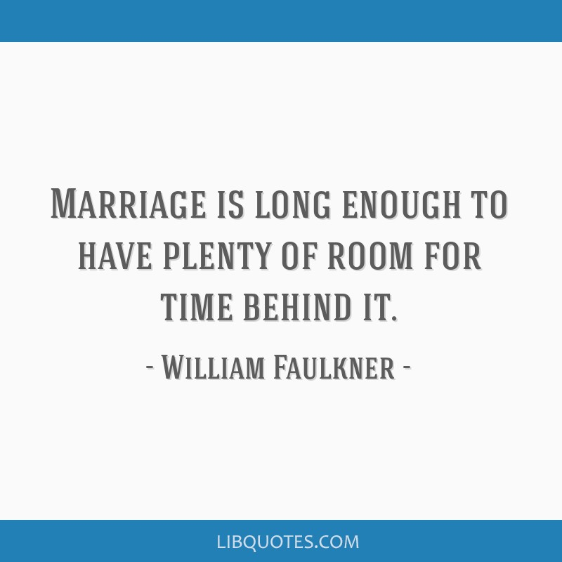 Marriage is long enough to have plenty of room for time behind it.