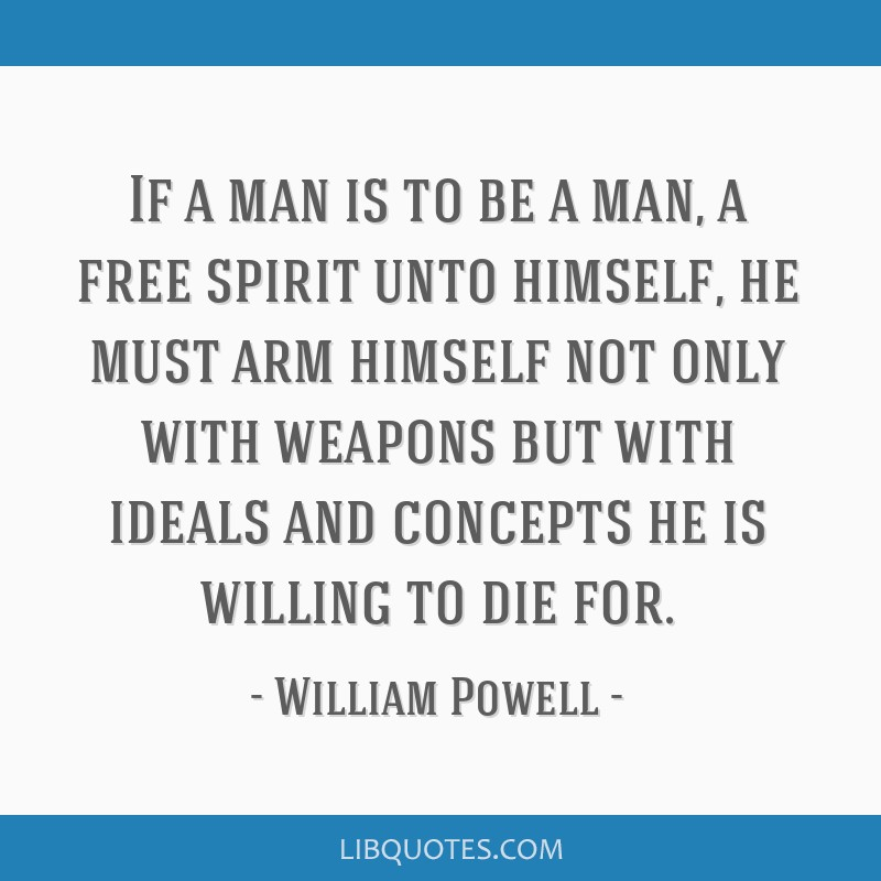 If A Man Is To Be A Man A Free Spirit Unto Himself He Must Arm