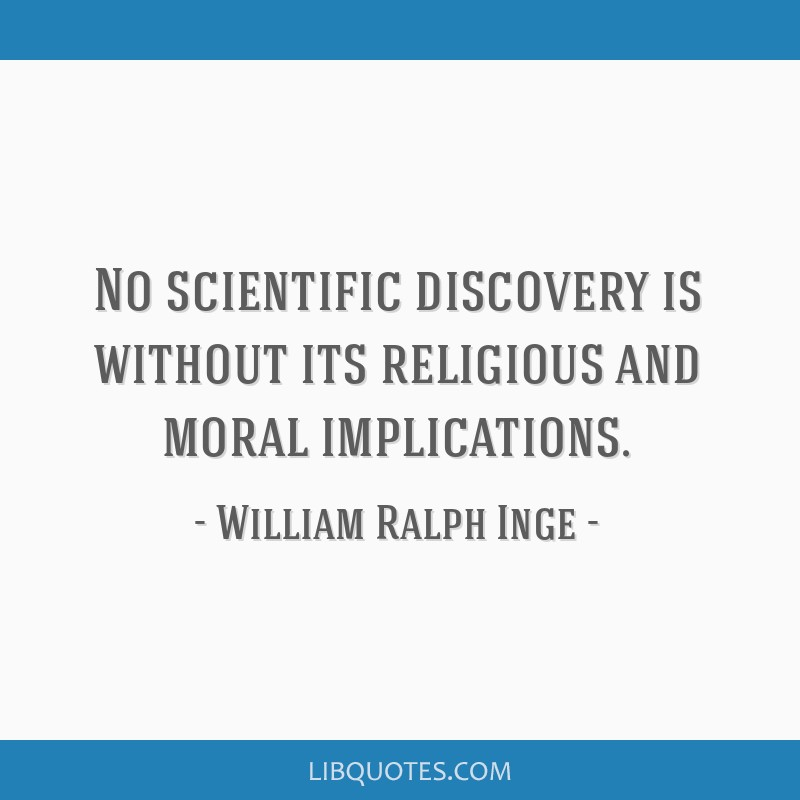 No scientific discovery is without its religious and moral implications.