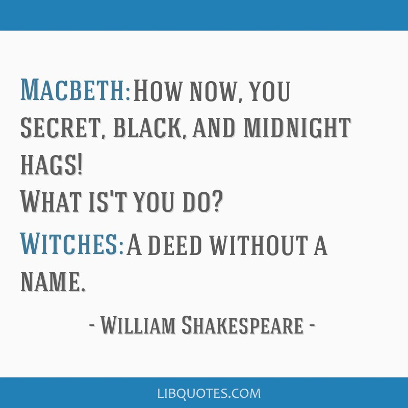 Shakespeare What Is In A Name Quote: Macbeth: How Now, You Secret, Black, And Midnight Hags