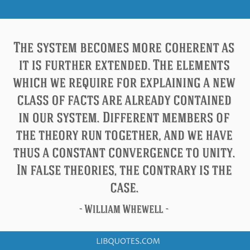 The system becomes more coherent as it is further extended. The elements which we require for explaining a new class of facts are already contained...