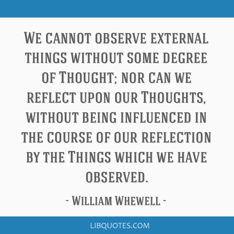 We cannot observe external things without some degree of Thought; nor can we reflect upon our Thoughts, without being influenced in the course of our ...