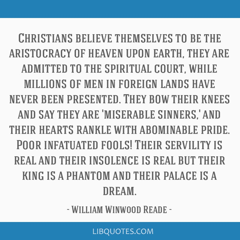 Christians believe themselves to be the aristocracy of heaven upon earth, they are admitted to the spiritual court, while millions of men in foreign...