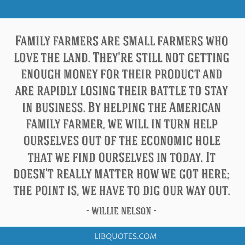 Family farmers are small farmers who love the land. They're still not getting enough money for their product and are rapidly losing their battle to...