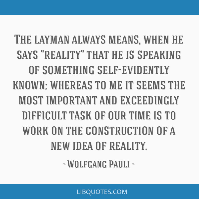 The layman always means, when he says reality that he is speaking of something self-evidently known; whereas to me it seems the most important and...