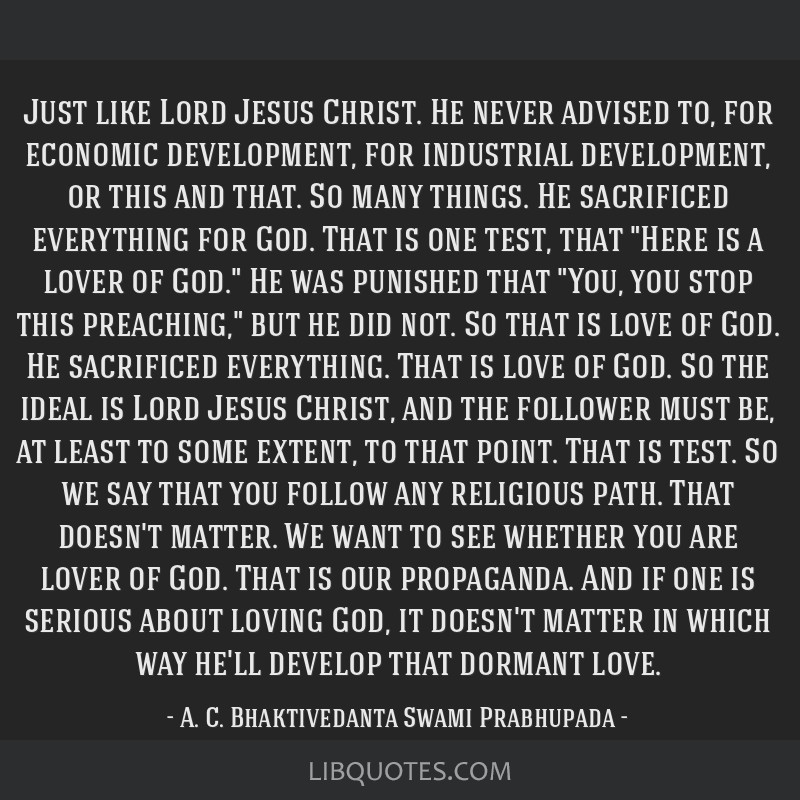 Just like Lord Jesus Christ. He never advised to, for economic development, for industrial development, or this and that. So many things. He...