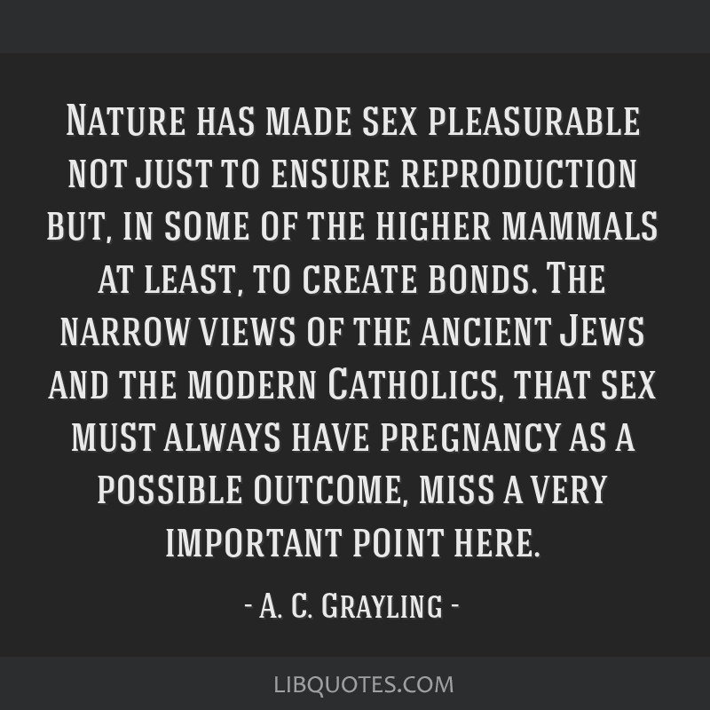 Nature has made sex pleasurable not just to ensure reproduction but, in some of the higher mammals at least, to create bonds. The narrow views of the ...