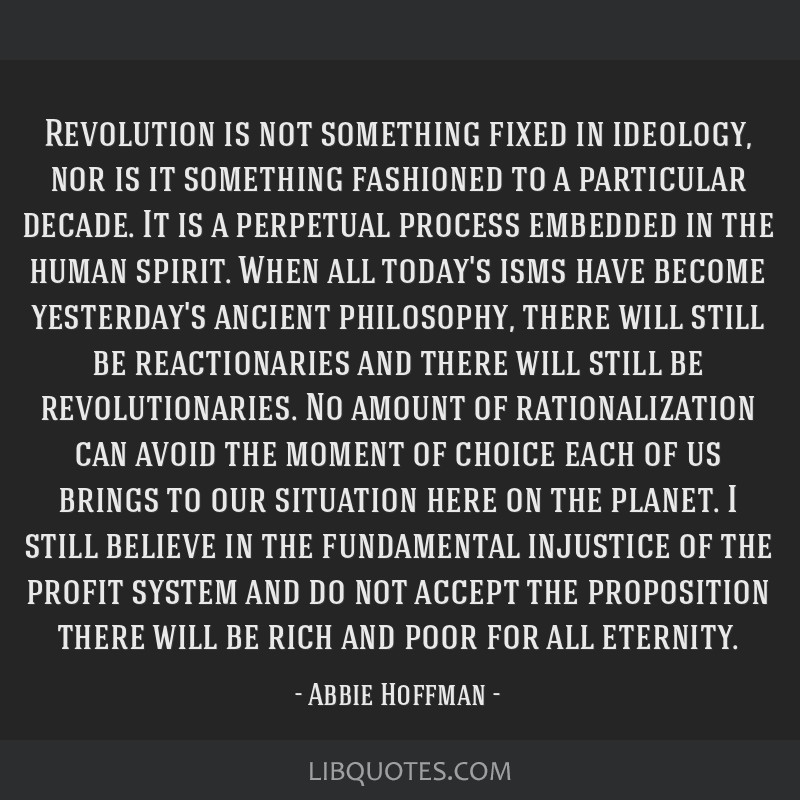 Revolution is not something fixed in ideology, nor is it something fashioned to a particular decade. It is a perpetual process embedded in the human...