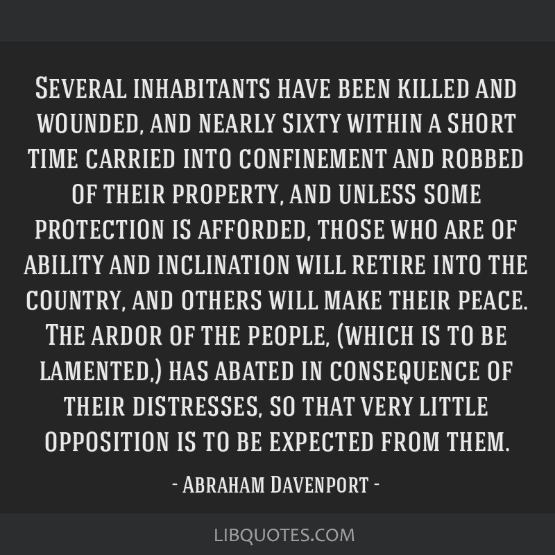Several inhabitants have been killed and wounded, and nearly sixty within a short time carried into confinement and robbed of their property, and...