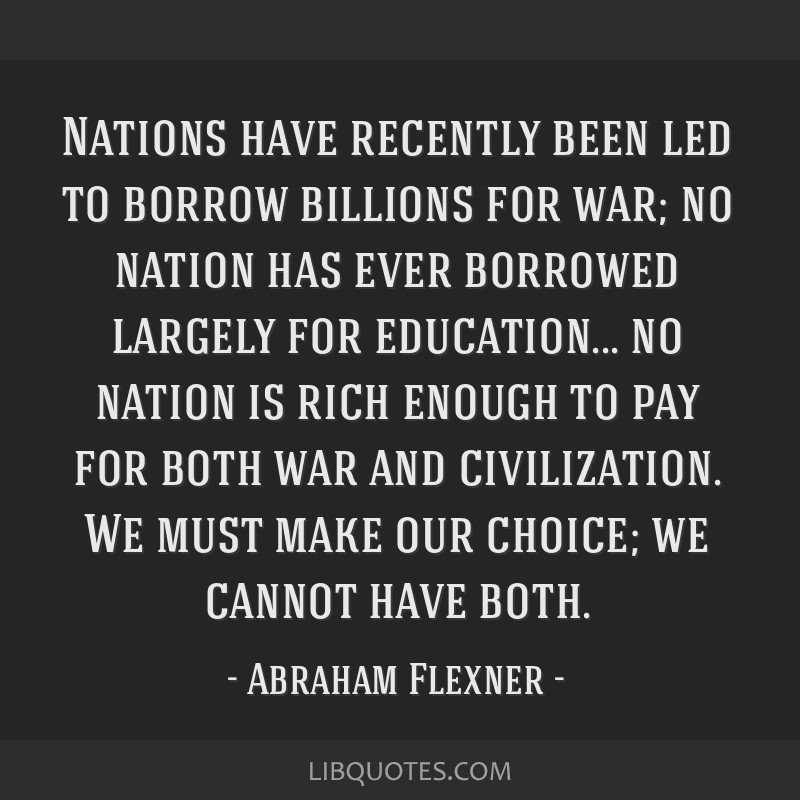 Nations have recently been led to borrow billions for war; no nation has ever borrowed largely for education... no nation is rich enough to pay for...