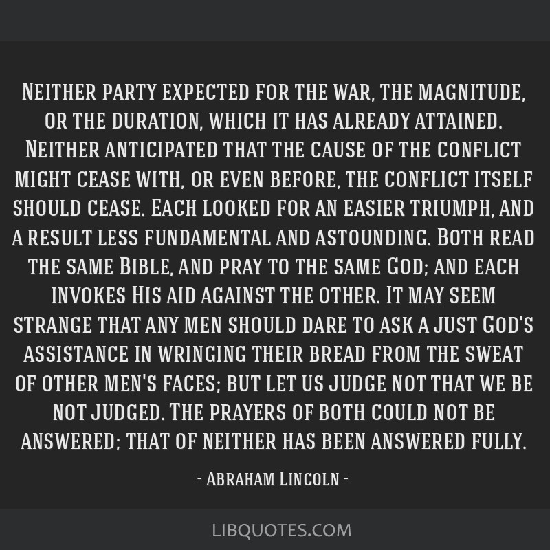 Neither party expected for the war, the magnitude, or the duration, which it has already attained. Neither anticipated that the cause of the conflict ...