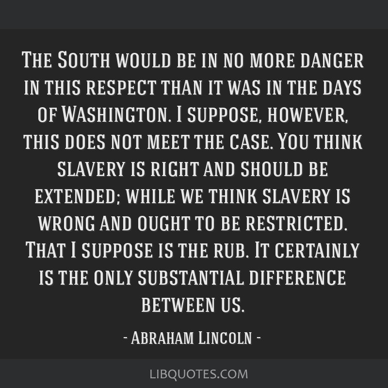 The South would be in no more danger in this respect than it was in the days of Washington. I suppose, however, this does not meet the case. You...