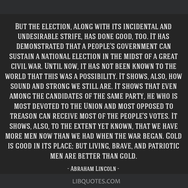 But the election, along with its incidental and undesirable strife, has done good, too. It has demonstrated that a people's government can sustain a...