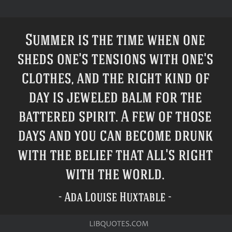 Summer is the time when one sheds one's tensions with one's clothes, and the right kind of day is jeweled balm for the battered spirit. A few of...