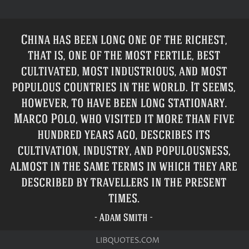 China has been long one of the richest, that is, one of the most fertile, best cultivated, most industrious, and most populous countries in the...