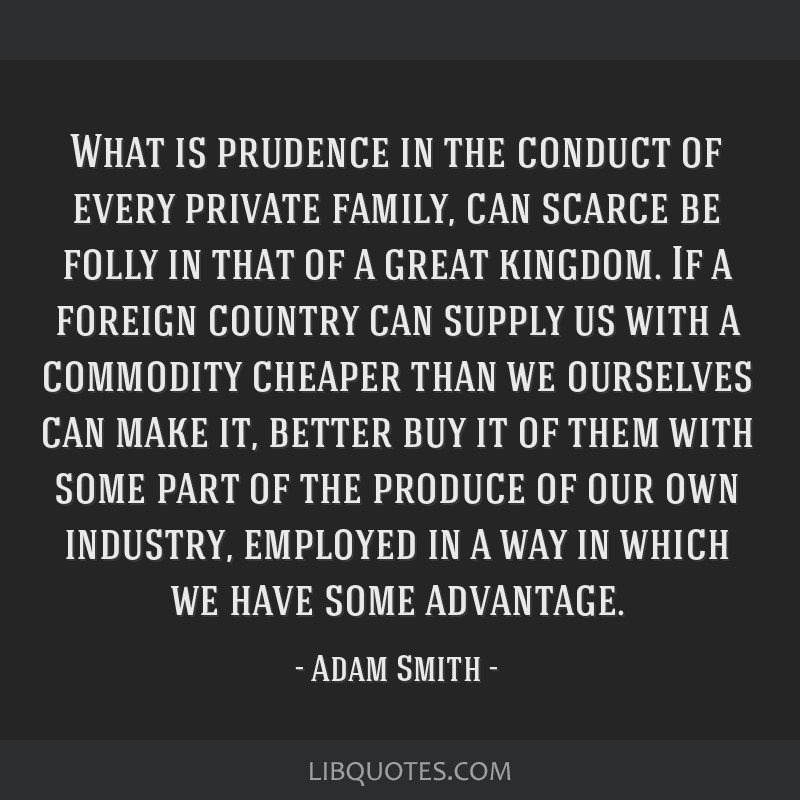 What is prudence in the conduct of every private family, can scarce be folly in that of a great kingdom. If a foreign country can supply us with a...
