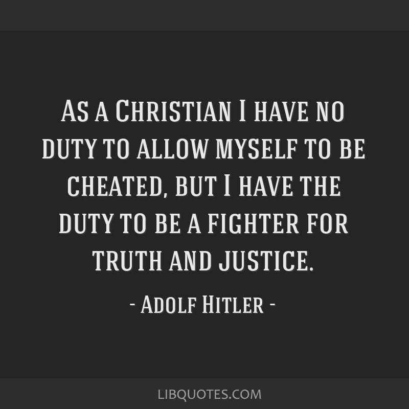 As a Christian I have no duty to allow myself to be cheated, but I have the duty to be a fighter for truth and justice.