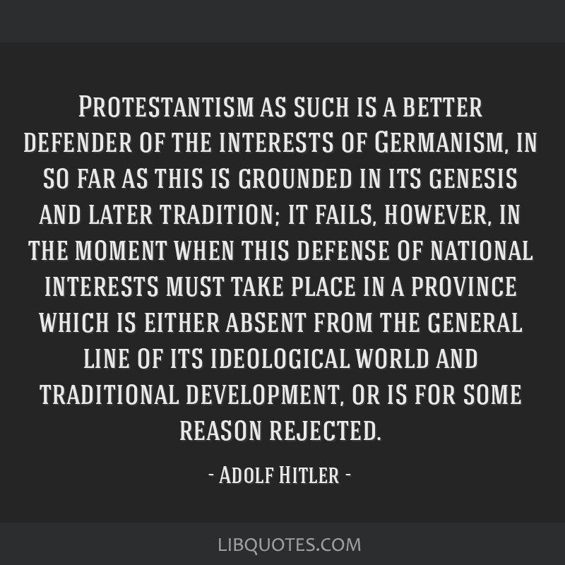Protestantism as such is a better defender of the interests of Germanism, in so far as this is grounded in its genesis and later tradition; it fails, ...